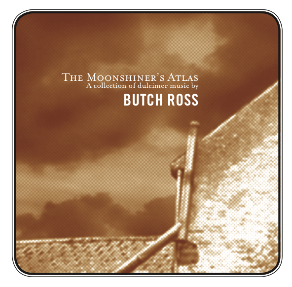 BUTCH ROSS: The Moonshiner's Atlas
